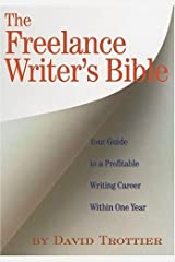 The Freelance Writer's Bible: Your Guide to a Profitable Writing Career Within One Year Paperback
