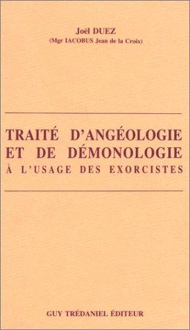 Traité d'angéologie et de démonologie : A l'usage des exorcistes