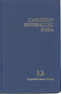 Cameron Hydraulic Data: A Handy Reference on the Subject of Hydraulics, and Steam
