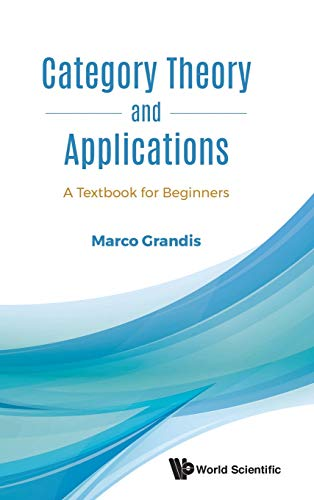Compare Textbook Prices for Category Theory And Applications: A Textbook For Beginners  ISBN 9789813231061 by Marco Grandis