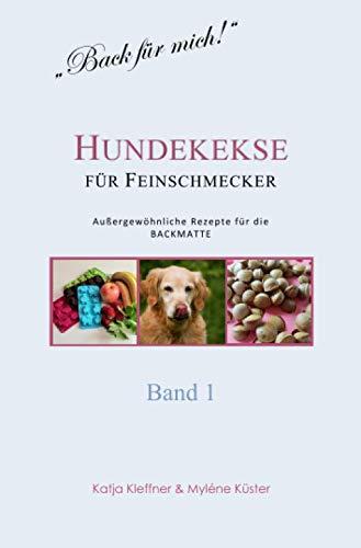 Hundekekse für Feinschmecker - Außergewöhnliche Rezepte für die BACKMATTE / BAND 1: gesund - ausgefallen - glutenfrei - gelingsicher