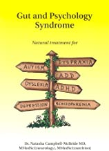 Gut and Psychology Syndrome: Natural Treatment for Autism,ADD/ADHD,Dyslexia,Dyspraxia,Depression,Schizophrenia by Natasha Campbell-McBride (2004) Paperback