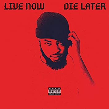 Live Now Die Later