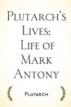 Plutarch's Lives: Life of Mark Antony
