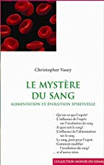 Le mystère du sang - Alimentation et évolution spirituelle de Christopher Vasey