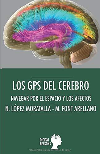 Los GPS del cerebro: NAVEGAR POR EL ESPACIO Y LOS AFECTOS: 76 (ARGUMENTOS PARA EL SIGLO XXI)