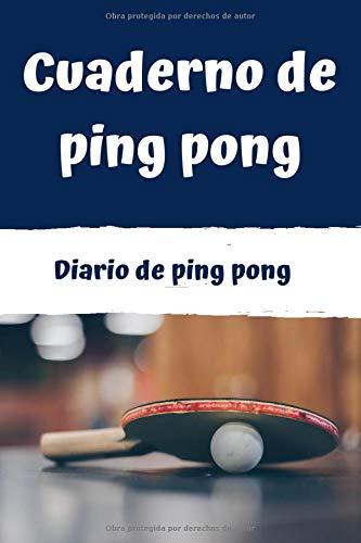 Cuaderno de ping pong: Diario de jugadores de ping pong  Cuaderno del jugador 121 páginas 6x9 pulgadas   Regalo para los chicos y chicas que practican ping pong   diario de deportes