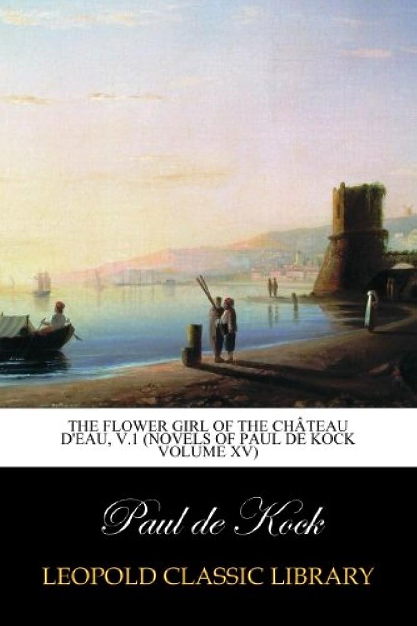 ウェイドアクティブ剪断The Flower Girl of The Chateau d'Eau, v.1 (Novels of Paul de Kock Volume XV)
