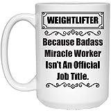 Funny Saying Because Badass Weightlifter Isn't an Official Job Title - Taza de café blanca
