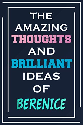 The Amazing Thoughts And Brilliant Ideas Of Berenice: Blank Lined Notebook | Personalized Name Gifts