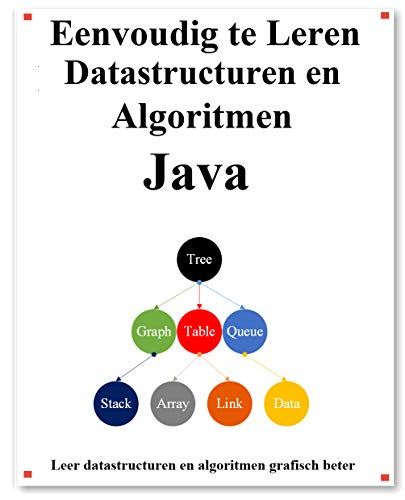 Eenvoudig te Leren Datastructuren en Algoritmen Java: Leer Java-datastructuren en algoritmen beter grafisch (Dutch Edition)