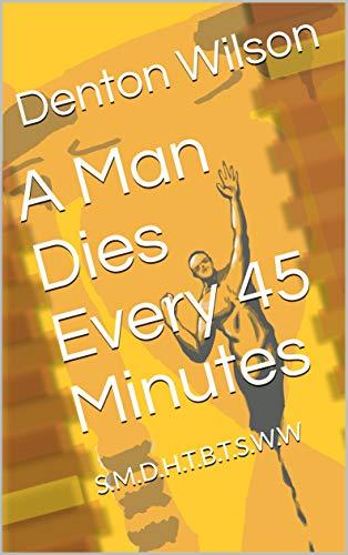 A Man Dies Every 45 Minutes : S.M.D.H.T.B.T.S.W.W (English Edition)