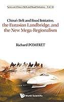 China's Belt and Road Initiative, the Eurasian Landbridge, and the New Mega-regionalism (Series on China's Belt and Road Initiative)