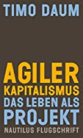 Agiler Kapitalismus: Das Leben als Projekt