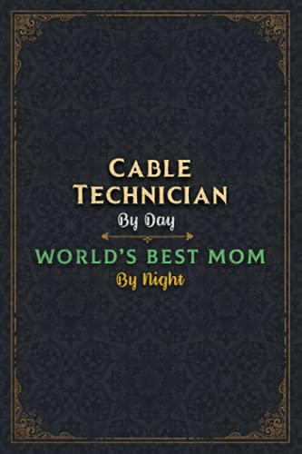 Cable Technician Notebook Planner - Cable Technician By Day World's Best Mom...