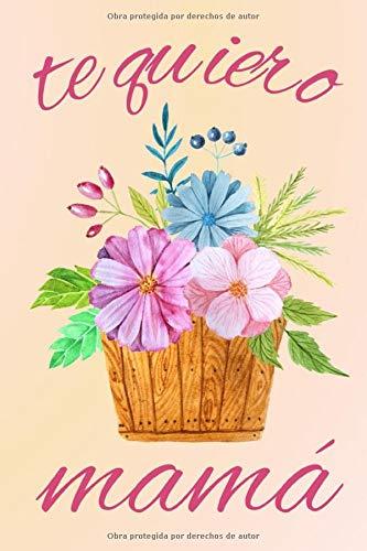 Te quiero mamá: Un precioso diario que es perfecto como regalo para el Día de la Madre