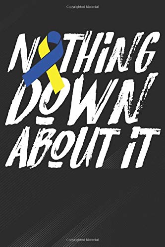 Nothing: Down About I Down Syndrome Awareness Notebook, Journal for Writing, Size 6