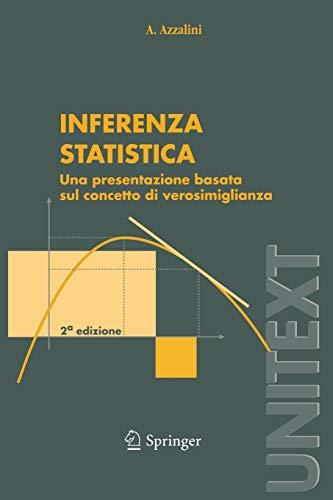 Inferenza Statistica: Una Presentazione Basata sul Concetto di Verosimiglianza (UNITEXT / Collana di Statistica e Probabilità Applicata) (Italian Edition)