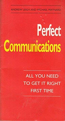 Perfect Communications: All You Need to Get It Right First Time (Perfect)