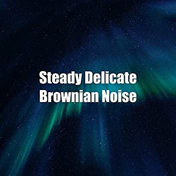 Steady Delicate Brownian Noise