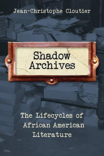 Image of Shadow Archives: The Lifecycles of African American Literature