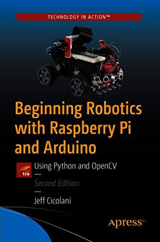 Beginning Robotics with Raspberry Pi and Arduino: Using Python and OpenCV (English Edition)