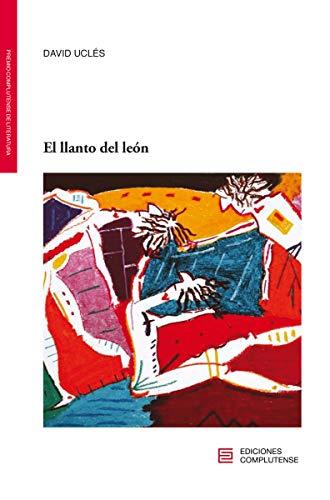 El llanto del león: 5 (Premio Complutense de Literatura)