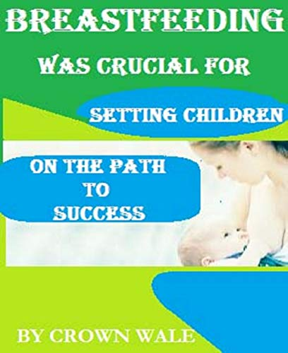 Breastfeeding Was Crucial  For Setting Children On  The Path to Success-Education Book#