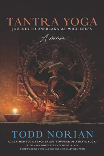Tantra Yoga: Journey to Unbreakable Wholeness, A Memoir