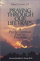 Praying Through Our Lifetraps: A Psycho-Spiritual Path to Freedom