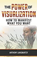 The Power of Visualization: How to Manifest What You Want