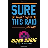 Sure Right After This Raid Though Video Game Review Journal: Video Game Review Lined Journal Notebook Lined Notes Write Composition Back to Life Gift for Boys (6x9 inch)