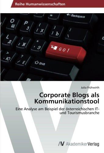 Corporate Blogs als Kommunikationstool: Eine Analyse am Beispiel der österreichischen IT- und Tourismusbranche