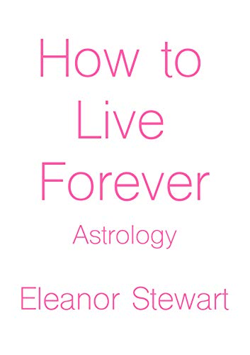 How to Live Forever: Astrology: Secrets of the Zodiac (English Edition)