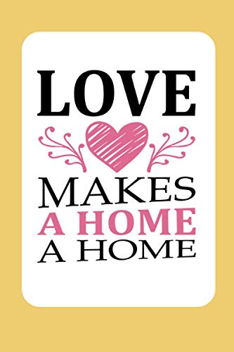 Love Makes A Home: Valentines Day Journal For Couples | Lined Paper Notebook For Women Men | Perfect Gift For Him and Her | Unique Present For Married or Parents