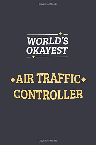 World's Okayest Air Traffic Controller: Blank Lined Journal Notebook for An Air Traffic Controller