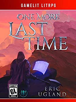 One More Last Time: A LitRPG/GameLit Novel (The Good Guys Book 1) by [Eric Ugland]
