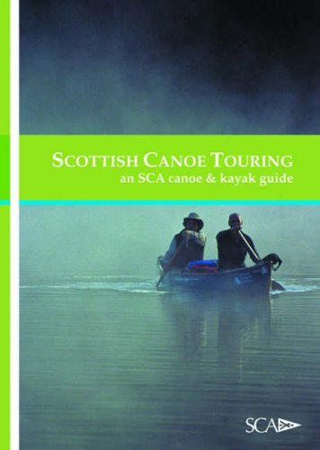 Scottish Canoe Touring: An SCA Canoe and Kayak Guide (Scottish Canoe Association)