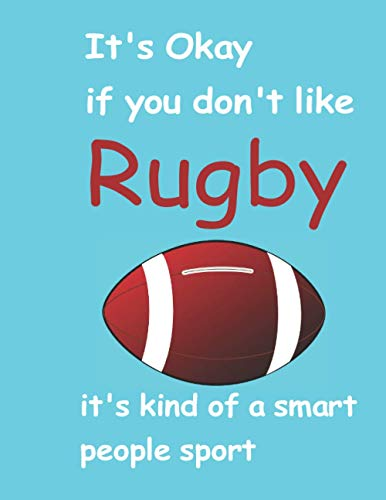 It's Okay if you don't like Rugby it's kind of a smart people sport: Rugby Notebook, Gifts for Rugby Lovers/coaches... Funny Rugby Gifts for Rugby ... for rugby coaches, 8.5x11 inches, 100 pages.