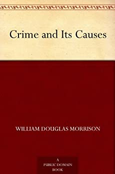 Crime and Its Causes by [William Douglas Morrison]