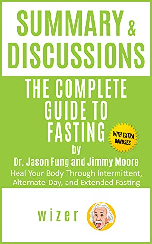 Summary & Discussions of The Complete Guide to Fasting by Dr. Jason Fung & Jimmy Moore: Heal Your Body Through Intermittent, Alternate-Day, and Extended Fasting (English Edition)
