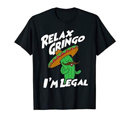 Relax Gringo I'm Legal - Funny Mexican Immigrant T-Shirt