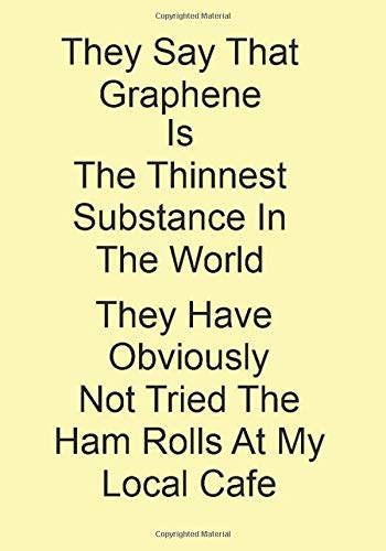 They Say That Graphene Is The Thinnest Substance In The World  They Have Obviously Not Tried The Ham Rolls At My Local Cafe: A Funny Gift Journal Notebook