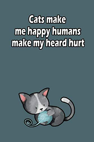 Cats make me happy  humans make my heard hurt: Cat lovers Journal, 110 Pages,(6x9) inches , Lined Notebook