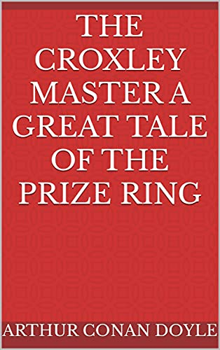 The Croxley Master A Great Tale Of The Prize Ring (English Edition)