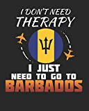 I Don t Need Therapy I Just Need To Go To Barbados: Barbados Travel Journal| Barbados Vacation Journal | 150 Pages 8x10 | Packing Check List | To Do Lists | Outfit Planner And Much More