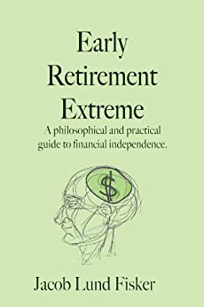 Early Retirement Extreme: A philosophical and practical guide to financial independence by [Jacob Lund Fisker, Ann Beaver, Zev Averbach]