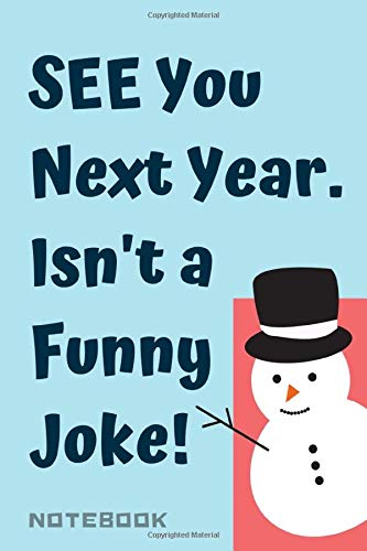 """See You Next Year Isn\'t a funny joke. with the design of a snowman Notebook is perfect lined pages: this funny joke and amusing for a happy new Year ... Year 6x9\"""", soft matte cover with 120 journal"""