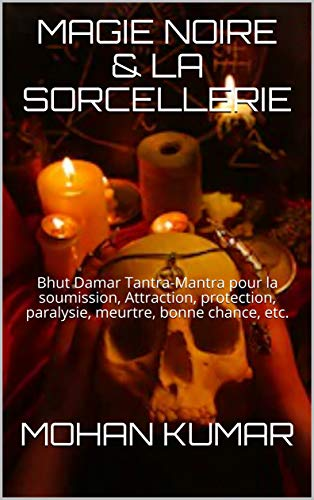 Magie Noire La Sorcellerie Bhut Damar Tantra Mantra Pour La Soumission Attraction Protection Paralysie Meurtre Bonne Chance Etc The Mantras French Edition Kindle Edition By Kumar Mohan Shiva Lord Maharishi Rishi