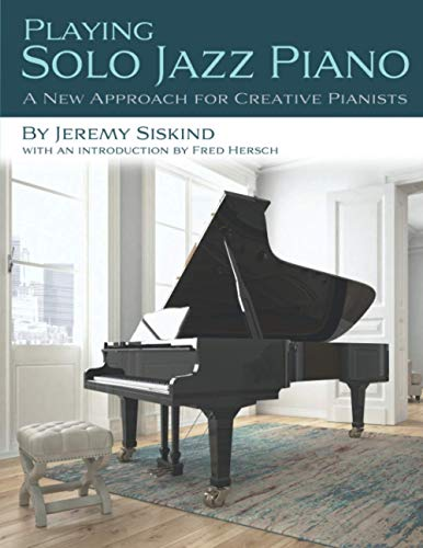 Playing Solo Jazz Piano: A New Approach for Creative Pianists